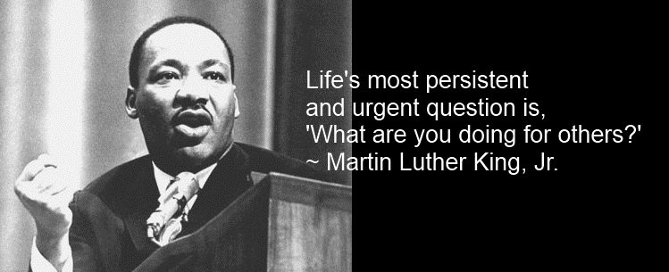 lifes-most-persistent-and-urgent-question-is-what-are-you-doing-for-others-MLK